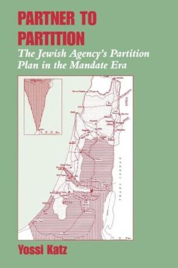 Partner to Partition: The Jewish Agency's Partition Plan in the Mandate Era