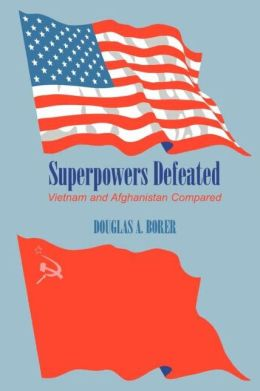 Superpowers Defeated: Vietnam and Afghanistan Compared