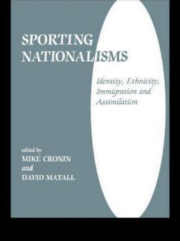 Sporting Nationalisms: Identity, Ethnicity, Immigration and Assimilation