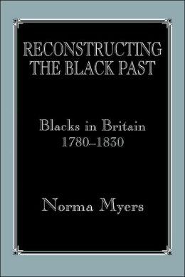 Reconstructing the Black Past: Blacks in Britain 1780-1830