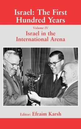 Israel: The First Hundred Years: Volume IV: Israel in the International Arena