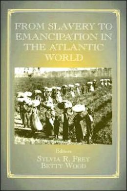 From Slavery to Emancipation in the Atlantic World