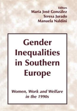 Gender Inequalities in Southern Europe: Woman, Work and Welfare in the 1990s