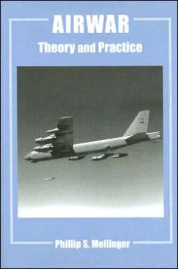 Airwar (Cass Series: Studies in Air Power No.14): Theory and Practice