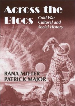 Across the Blocs: Exploring Comparative Cold War Cultural and Social History