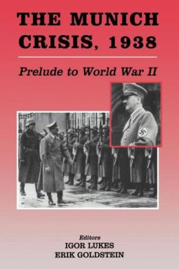 The Munich Crisis, 1938: Prelude to World War II
