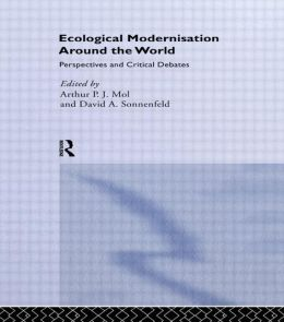 Ecological Modernisation around the World : Perspectives and Critical Debates