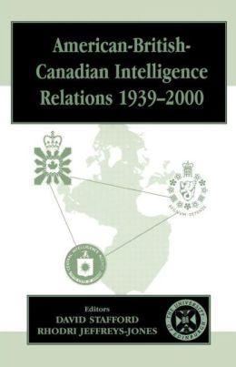 American-British-Canadian Intelligence Relations 1939-2000