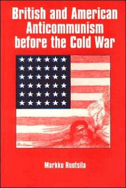 British and American Anti-Communism before the Cold War