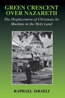 Green Crescent Over Nazareth: The Displacement of Christians by Muslims in the Holy Land