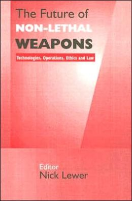 The Future of Non-Lethal Weapons: Technologies, Operations, Ethics and Law