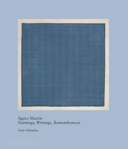 Agnes Martin: Paintings, Writings, Remembrances by Arne Glimcher