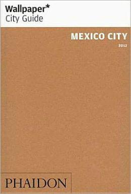 Wallpaper* City Guide Mexico City 2012