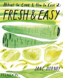 Fresh & Easy: What to Cook and How to Cook it
