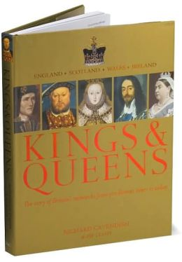 Kings & Queens: The Story of Britain's Monarchs From Earliest Times to Today