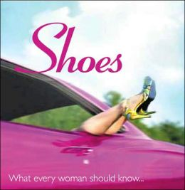 Shoes: What Every Woman Should Know...