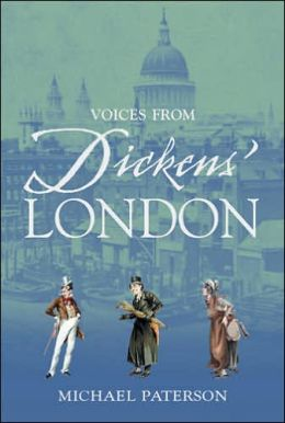 Voices From Dickens' London: First-Hand Accounts of Life in the Great Metropolitan
