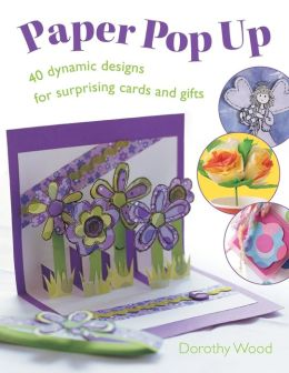 Paper Pop Up: Designs for Surprising Cards and Gifts