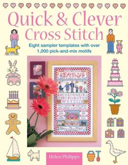 Quick & Clever Cross Stitch: 8 Sampler Templates with Over 1,000 Pick-and-Mix Motifs