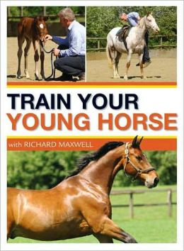 Train Your Young Horse with Richard Maxwell
