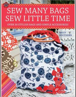 Sew Many Bags. Sew Little Time (PagePerfect NOOK Book)