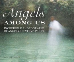 Angels Among Us: Incredible photographs of Angels in everyday life