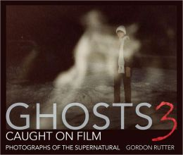 Ghosts Caught on Film 3: Photographs of ghostly phenomena