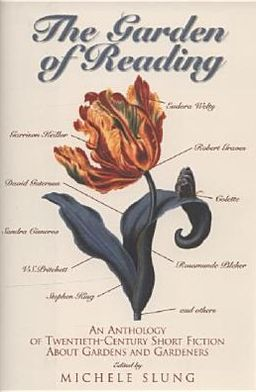 Garden of Reading: An Anthology of Twentieth-Century Short Fiction about Gardens and Gardeners