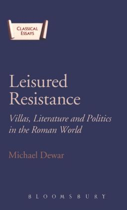Leisured Resistance: Villas, Literature and Politics in the Roman World