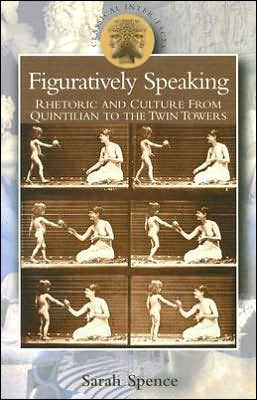 Figuratively Speaking: Rhetoric and Culture from Quintilian to the Twin Towers