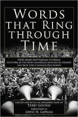 Words That Ring Through Time: From Moses and Pericles to Obama Fifty-One of the Most Important Speeches in History and How They Changed Our World