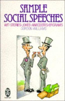 Sample Social Speeches: Wit, Stories, Jokes, Anecdotes and Epigrams