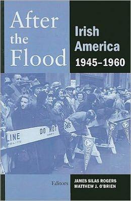 After the Flood: Irish America, 1945-1960