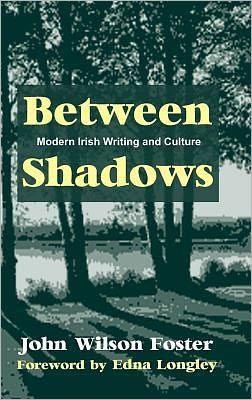 Between Shadows: Modern Irish Writing and Culture