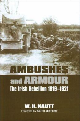 Ambushes and Armour: The Irish Rebellion 1919-1921