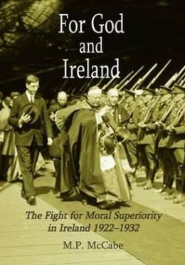 For God and Ireland: The Fight for Moral Superiority in Ireland, 1922-1932