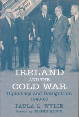 Ireland and the Cold War: Recognition and Diplomacy 1949-1963
