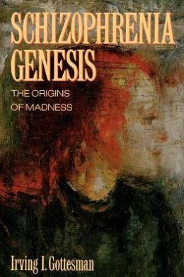 Schizophrenia Genesis: The Origins of Madness