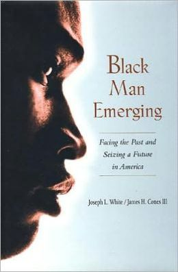 Black Man Emerging: Facing the Past and Seizing a Future in America