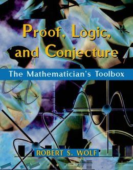Proof, Logic, and Conjecture: The Mathematician's Toolbox