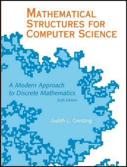 Mathematical Structures for Computer Science: A Modern Approach to Discrete Mathematics