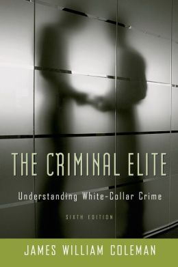 Criminal Elite: The Sociology of White Collar Crime