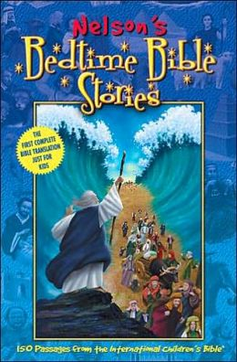 Nelson's Bedtime Bible Stories: 150 Passages from the International Children's Bible