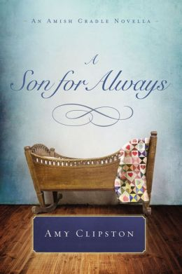 A Son for Always: An Amish Cradle Novella by Amy Clipston