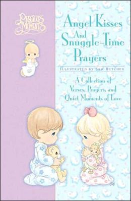 Precious Moments Angel Kisses And Snuggle-time Prayers: A Collection of Verses, Prayers, and Quiet Moments of Love