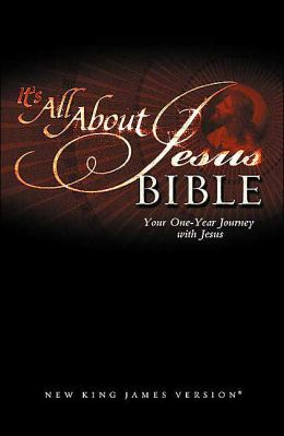 It's All about Jesus Bible: Your One-Year Journey with Jesus (NKJV)