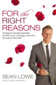 Book Cover Image. Title: For the Right Reasons:  America's Favorite Bachelor on Faith, Love, Marriage, and Why Nice Guys Finish First, Author: Sean Lowe