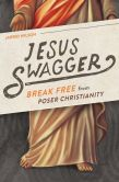 Book Cover Image. Title: Jesus Swagger:  Break Free from Poser Christianity, Author: Jarrid Wilson