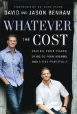 Book Cover Image. Title: Whatever the Cost:  Facing Your Fears, Dying to Your Dreams, and Living Powerfully, Author: David Benham
