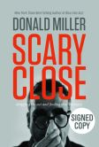 Book Cover Image. Title: Scary Close:  Dropping the Act and Finding True Intimacy (Signed Book), Author: Donald Miller